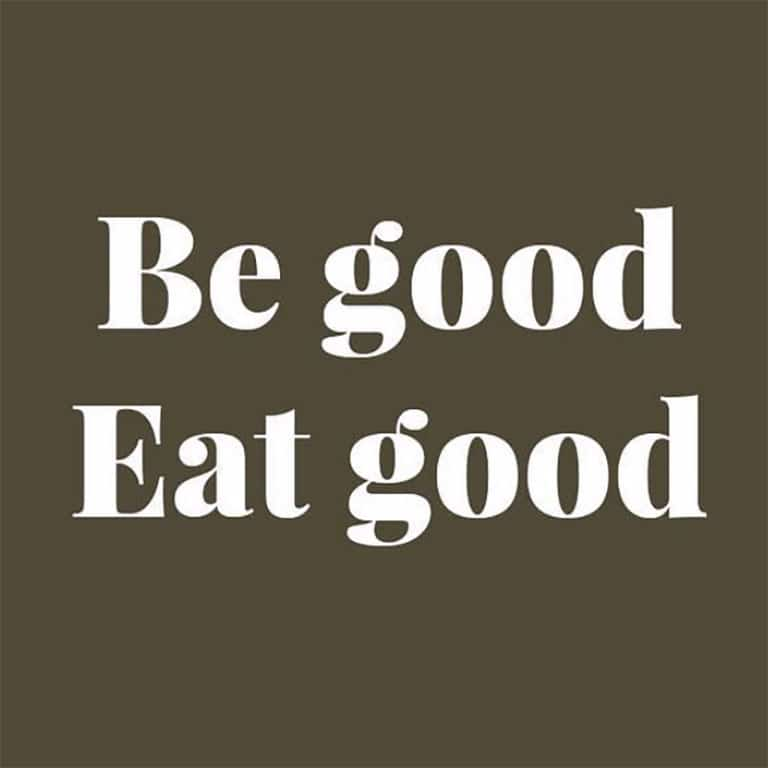 Be good eat good