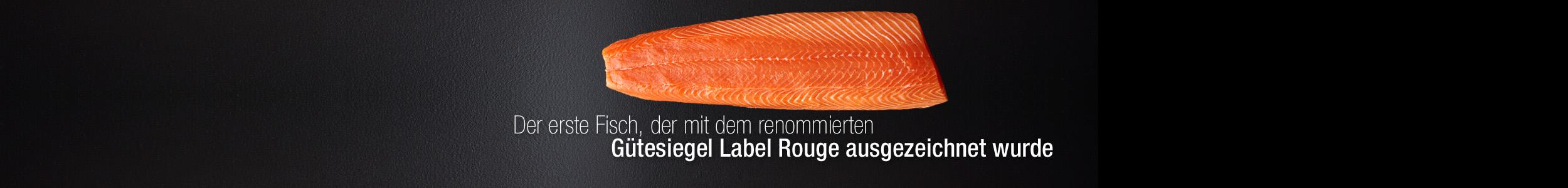 Der erste fisch der mit dem renommierten Gutesiegle Label Rouge ausgezeichnet wurde